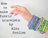 Tutorial  no. 2: How To Make Fabric Bracelets by Alma Stoller