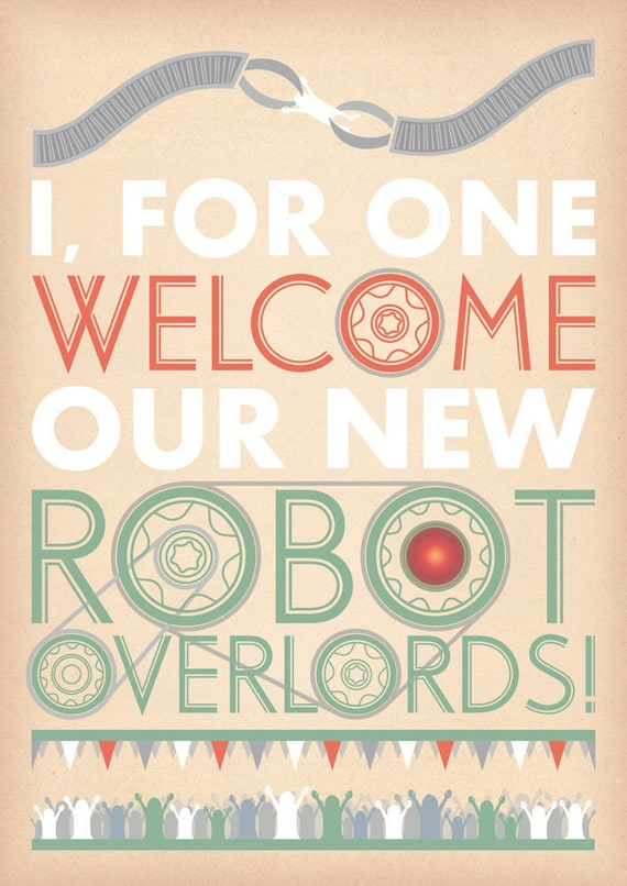 I, For One, Welcome Our New Robot Overlords - A3 Print