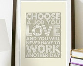 Choose A Job You Love and You Will Never Have to Work Another Day - Poster A3 Print