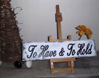 To Have & To Hold Sign, Wedding Sign, Wedding Wood Sign, Wedding Gift