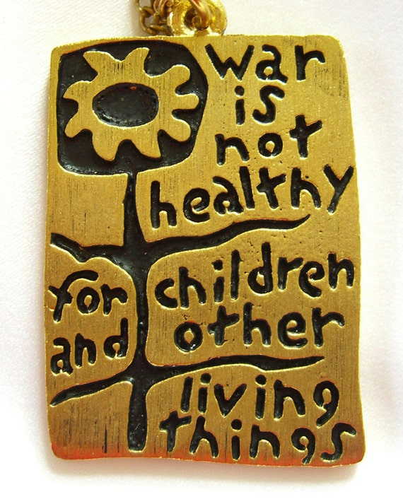 War Is Not Healthy for Children and Other Living Things  Pendant Necklace 1960s Jewelry Another Mother for Peace