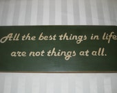 """Wooden Sign Hand Painted that Reads """"All the Best Things in Life Are Not Things at All"""""""