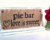 pie bar LOVE is sweet table sign, Wedding sign, Party sign, BURLAP