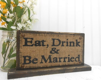 Eat, Drink and Be Married, self-standing table sign, wedding decor, rustic brown with burlap