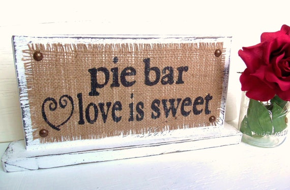 pie bar love is sweet, BURLAP WOOD table sign, Wedding sign, Party sign
