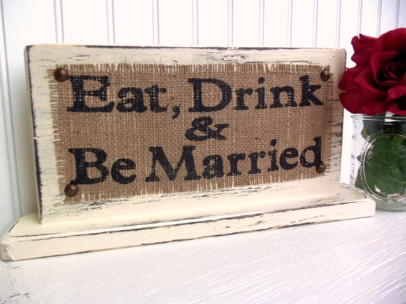 Eat Drink and Be Married TABLE TOP Sign, party reception WEDDING rustic, Decoration