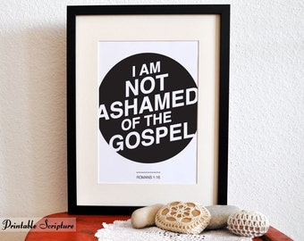 Romans 1:16. I am not ashamed of the gospel. 8x10. DIY Printable Christian Poster. Bible Verse.