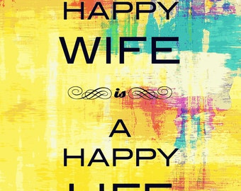 Happy Wife is a Happy Life. Bold Bright Color Typography At Checkout, Choose Lustre Print or Gallery Wrapped Canvas