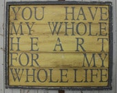 You Have My Whole Heart For My Whole Life, Large Handpainted Yellow and Grey Wooden Distressed Rustic Aged Wall Art Sign