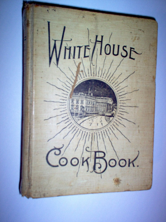 SALE Antique 590 Pg White House Cookbook Copywrited in 1887 Enlarged Illustrated Edition 1907-Saalfield Publishing Company
