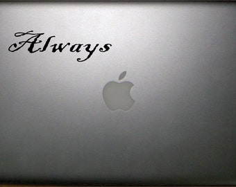 Always Macbook  Vinyl Decal  FREE SHIPPING