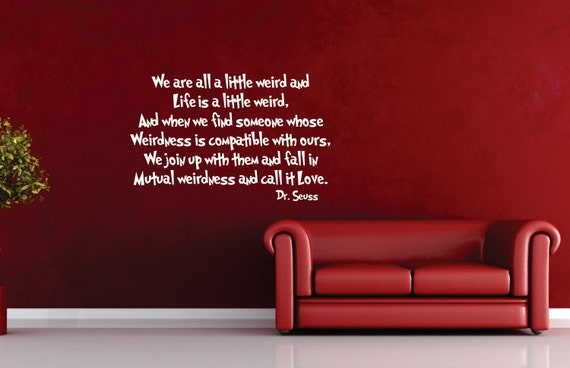 We are all a little weird love poem Removable Vinyl Wall Decal FREE SHIPPING
