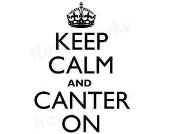 KEEP CALM and CANTER On Digital Download Image Transfers For T Shirts Hoodies Tote Bags Prints Jewelry