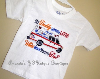 My Daddy Saves Lives What Does Yours Do Embroidered Shirt