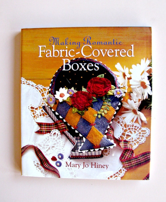 Making Romantic Fabric Covered Boxes by Mary Jo Hiney