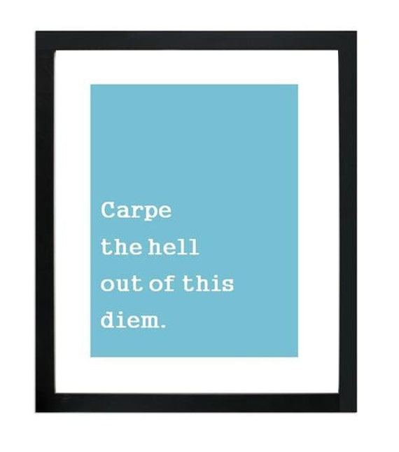 carpe the hell out of this diem. 8.5x11 quote poster print - FAST SHIPPING