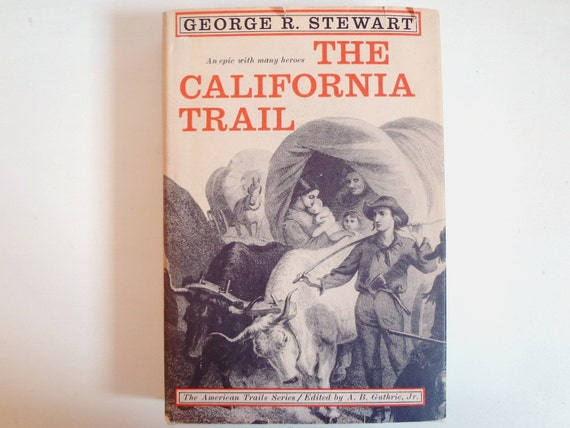 The California Trail: An Epic with Many Heroes by George R. Stewart - First Edition Book -1962