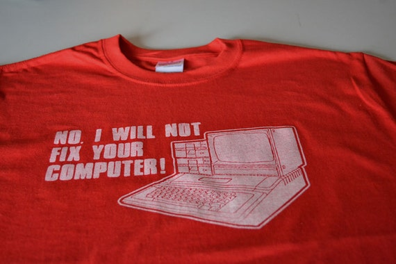 Computer geek t shirt I will not fix your computer tee size Large or choice of S,M,L,XL,2XL,3XL