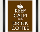 Keep Calm and Drink Coffee Poster - Keep Calm and Carry On - Coffee Mug Poster - Multiple COLORS - 8x10 Art Print
