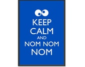 Cookie Monster - Keep Calm and Carry On  Poster- Keep Calm and Nom Nom Nom - Multiple COLORS - 13x19 Art Print