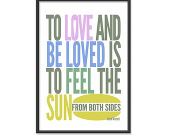 Wedding Print / Love Print / To Love and Be Loved is to Feel the Sun from Both Sides - David Viscott - 13x19 Art Print