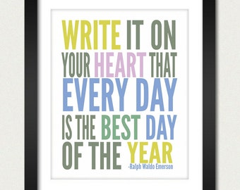Inspirational Quotes / Write it on your Heart that Every Day is the Best Day of the Year - Ralph Waldo Emerson