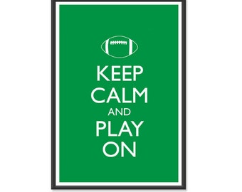 Keep Calm and Carry On - Keep Calm and Play On Football - Football Poster - Multiple COLORS - 13x19 Art Print
