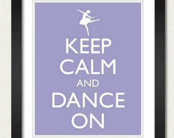 Keep Calm and Dance On Poster - Keep Calm and Carry On - Ballerina Dance Ballet Poster - Multiple COLORS - 8x10 Art Print