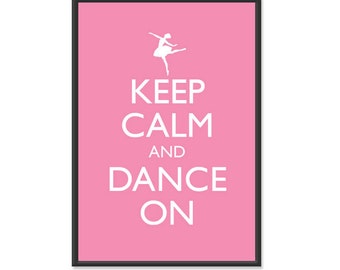 Keep Calm and Dance On Poster - Keep Calm and Carry On - Ballerina Dance Ballet Poster - 13x19 Art Print