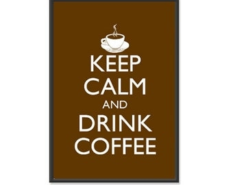 Keep Calm and Drink Coffee Poster - Keep Calm and Carry On - Coffee Mug Poster - Multiple COLORS - 13x19 Art Print