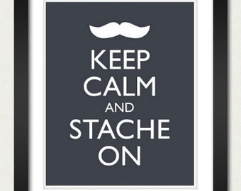 Mustache Poster - Keep Calm and Carry On Poster - Keep Calm and Stache On - Moustache - Multiple COLORS - 8x10 Art Print