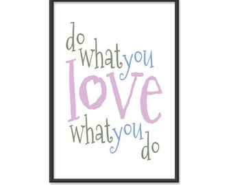 Do What You Love What You Do - Inspirational Quote / Motivational Print / 13x19 Art Print