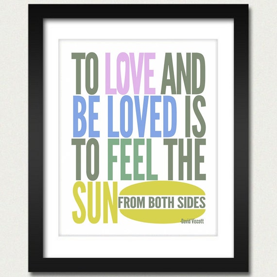 Inspirational Quote / Love Quote / To Love and Be Loved is to Feel the Sun from Both Sides - David Viscott - 8x10 Art Print or 13x19 Poster