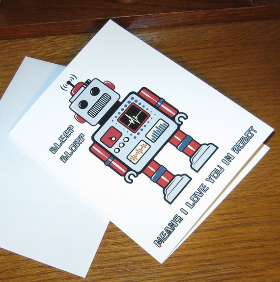 Robot Card - Bleep Blorp Means I Love You in Robot - Card with Envelope