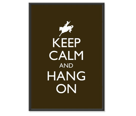 Keep Calm and Hang On Poster - Keep Calm and Carry On - Horse Poster - Multiple COLORS - 13x19 Art Print