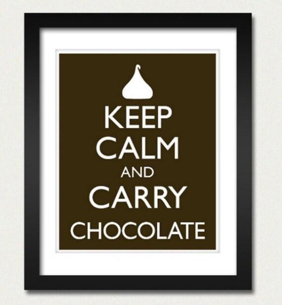 Keep Calm and Carry Chocolate Poster - Keep Calm and Carry On - Chocolate Poster - Multiple COLORS - 8x10 Art Print