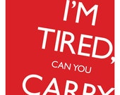 "I'm Tired, Can You Carry Me - Keep Calm & Carry On Parody - 11x17"" Poster Print"