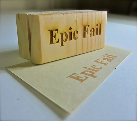 Epic Fail Stamp - Large Rubber Stamp on Wood Backing.