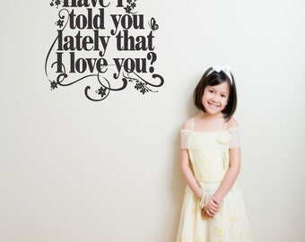 Vinyl Wall Decal  -  Have I told you....