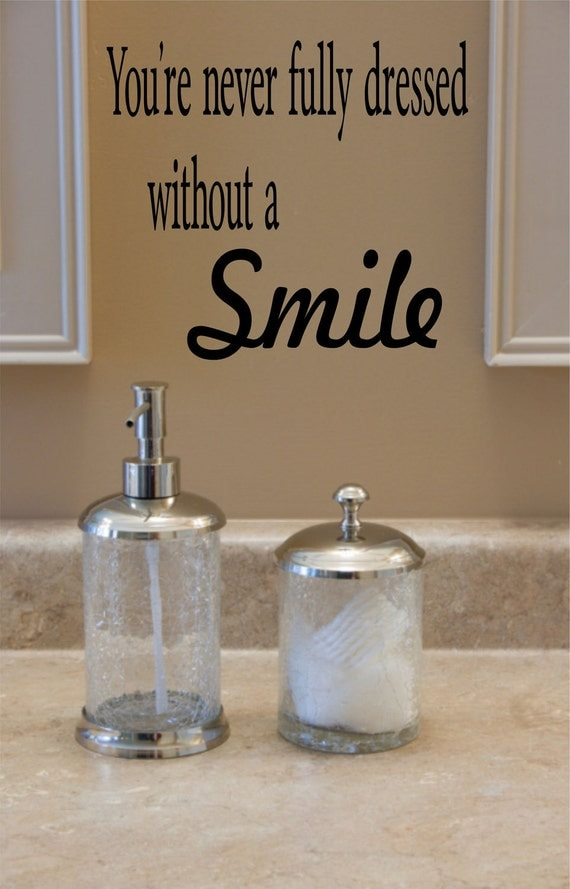 You're never fully dressed without a Smile...........................Wall Quote - Wall decal