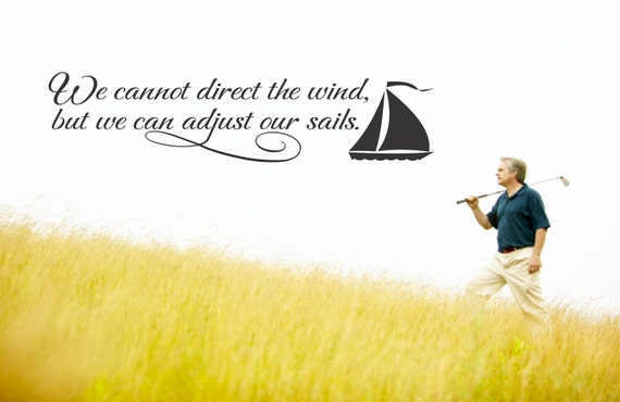 Vinyl Wall Decal  -  We can't direct the wind...................