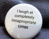 I Laugh at Completely Inappropriate Times Pinback Button