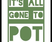 "It's all gone to pot print (12""x16"" unframed)"