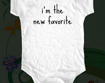 i'm the  new favorite - funny saying printed on Infant Baby One-piece, Infant Tee, Toddler T-Shirts - Many sizes