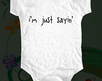 i'm just sayin' - funny saying printed on Infant Baby One-piece, Infant Tee, Toddler T-Shirts - Many sizes