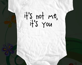 it's not me, it's you Shirt - funny saying printed on Infant Baby One-piece, Infant Tee, Toddler T-Shirts