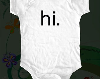 hi.  Shirt - funny saying printed on Infant Baby One-piece, Infant Tee, Toddler T-Shirts