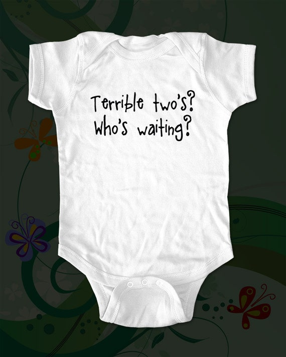 Terrible two's. Who's waiting.  - funny saying printed on Infant Baby One-piece, Infant Tee, Toddler T-Shirts