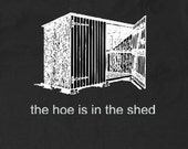 "Gardening Tshirt - ""The hoe is in the shed"""