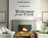 Welcome friends & family - Vinyl Wall Art
